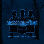 ObsessionOfTime-YouBroughtFeelings-wide-HQ